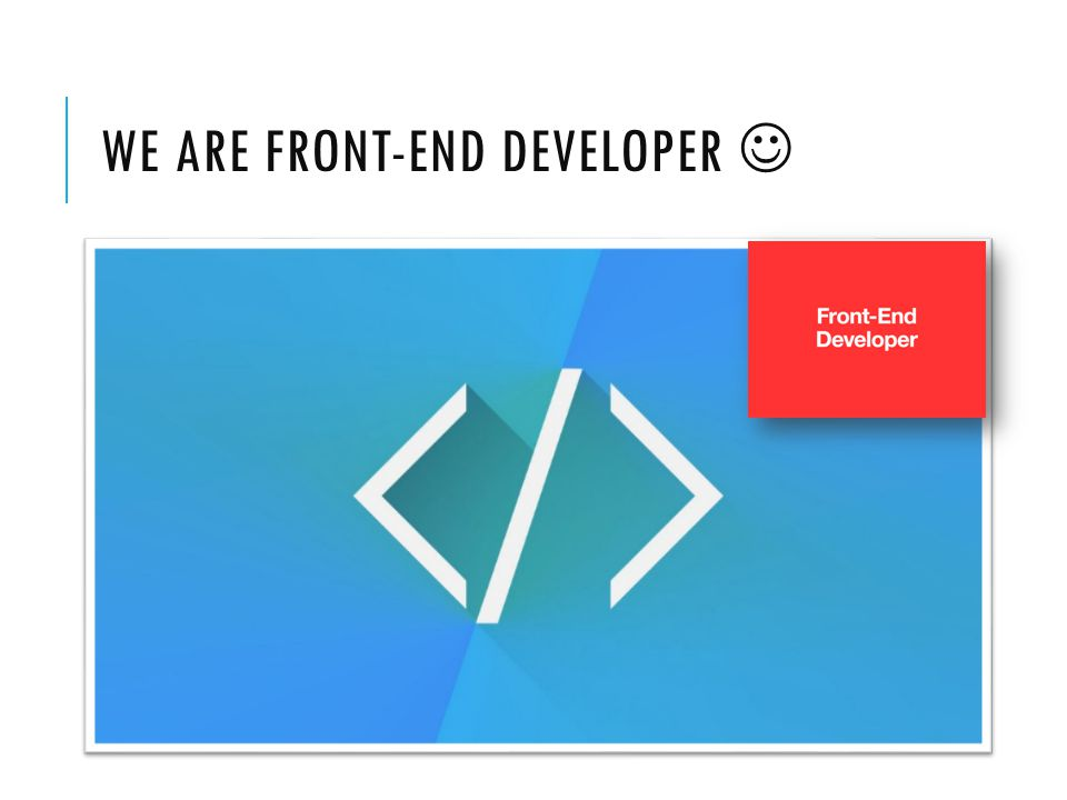 WE ARE FRONT-END DEVELOPER