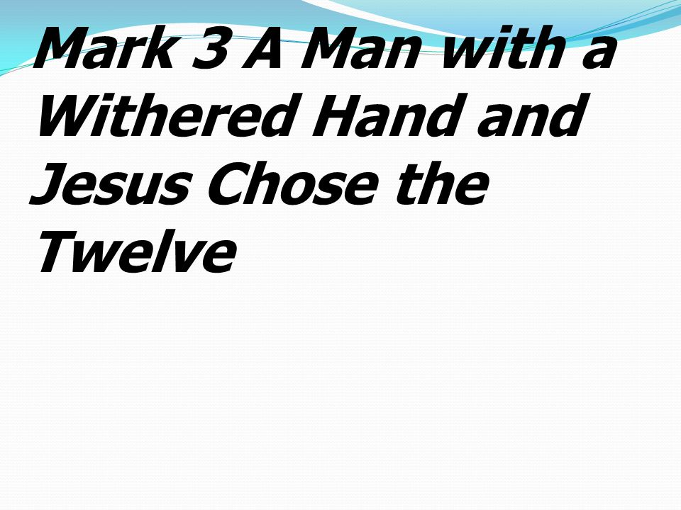 1 Again He entered the synagogue, and a man was there with a withered hand.