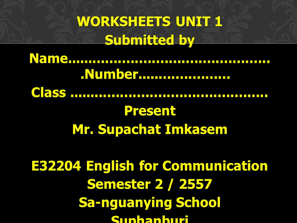 WORKSHEETS UNIT 1 Submitted by Name.................................................Number...................... Class................................