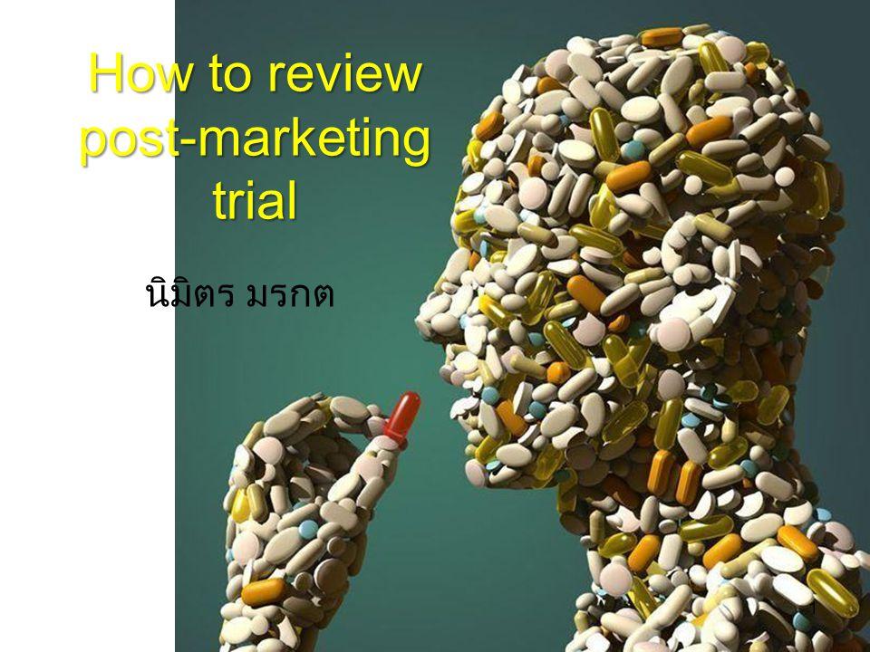 Phase IV trials การทดลองยาที่วางตลาดแล้วเพื่อ –ดูผลทางเภสัชวิทยาใด ๆ –หาอุบัติการณ์ของ ADR ในประชากรกลุ่มใหญ่ หรือ –หาผลจากการให้ยาระยะยาว –และอาจศึกษาผลในประชากรที่ยังไม่เพียงพอก่อนวางตลาด เช่น เด็ก และผู้สูงอายุ ต่างจาก –Sale promotion studies –Routine post-marketing surveillance CIOMS; 2002, Guideline 14, pp.