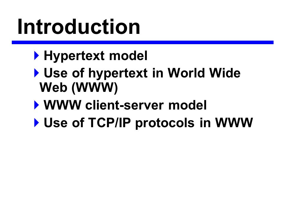 Introduction  Hypertext model  Use of hypertext in World Wide Web (WWW)  WWW client-server model  Use of TCP/IP protocols in WWW