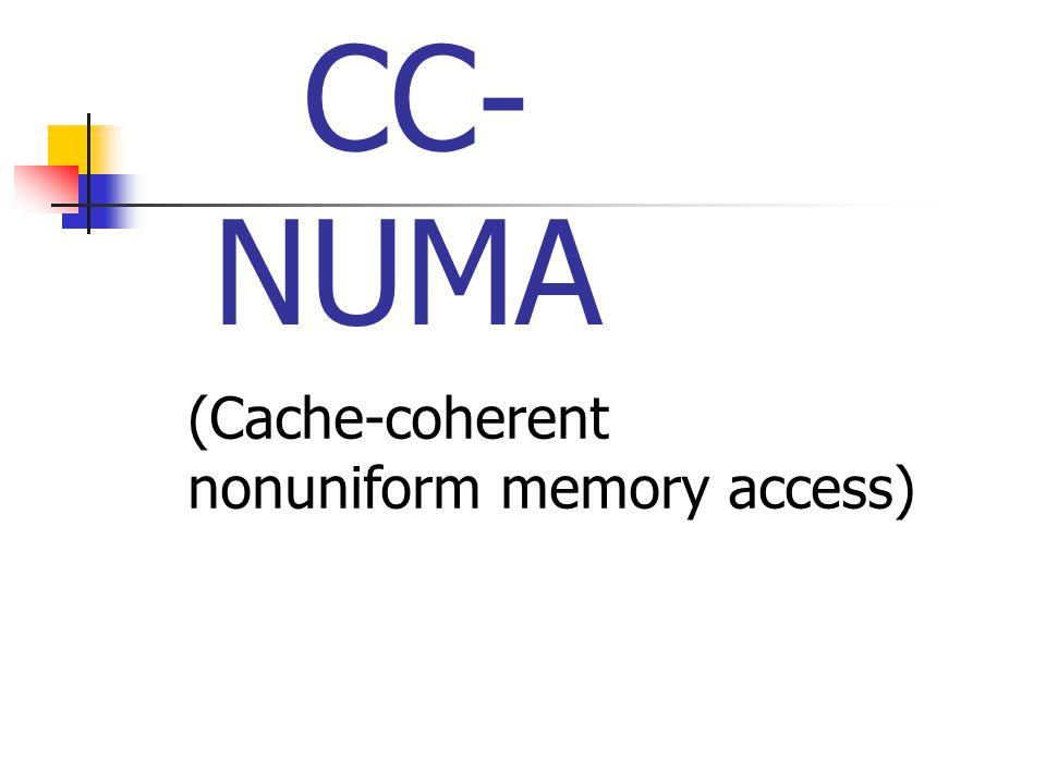 CC-NUMA Cache-coherence NUMA (CC- NUMA): คือสถาปัตยกรรมความจำ คอมพิวเตอร์ที่เวลาเข้าถึง ระบบ cache coherence NUMA จะถูก Processors ทั้งหมดจะส่งข้อมูล ไปยัง cache เพื่อ ส่งต่อไปยัง main memory โดยการ loads and stores the memory access time ของ processor จะ แตกต่างไปขึ้นอยู่กับบริเวณของ main memory ที่ถูกเข้าถึง อย่างไรก็ตาม processor ทั้งหมดจะมีการประมวลที่ ต่างๆกันไป memory regions อาจจะ ช้าหรือเร็วก็ได้
