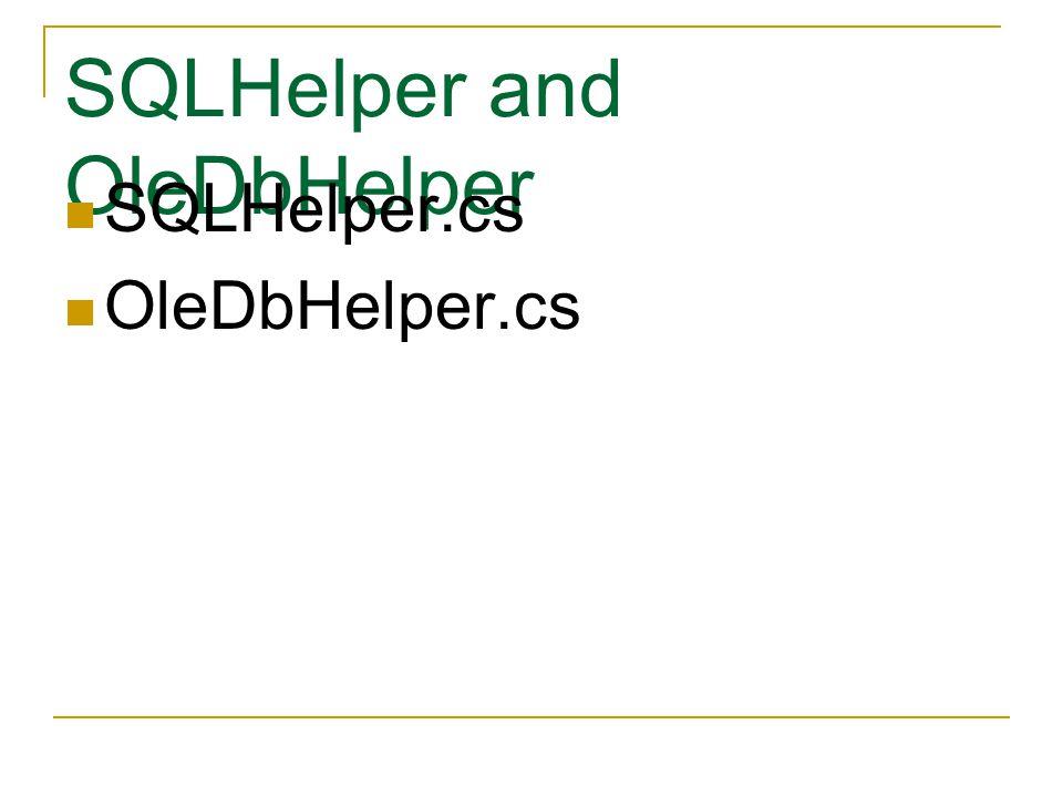 SQLHelper and OleDbHelper SQLHelper.cs OleDbHelper.cs