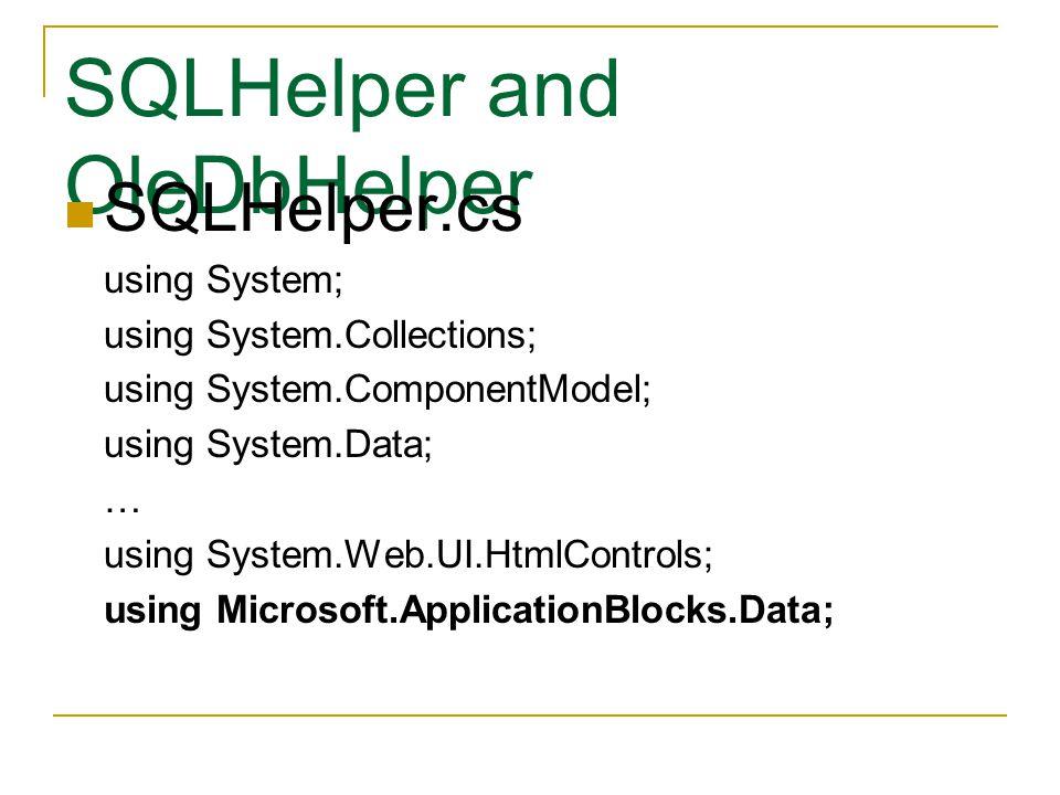 SQLHelper and OleDbHelper SQLHelper.cs using System; using System.Collections; using System.ComponentModel; using System.Data; … using System.Web.UI.HtmlControls; using Microsoft.ApplicationBlocks.Data;