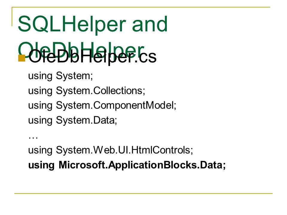 SQLHelper and OleDbHelper OleDbHelper.cs using System; using System.Collections; using System.ComponentModel; using System.Data; … using System.Web.UI.HtmlControls; using Microsoft.ApplicationBlocks.Data;
