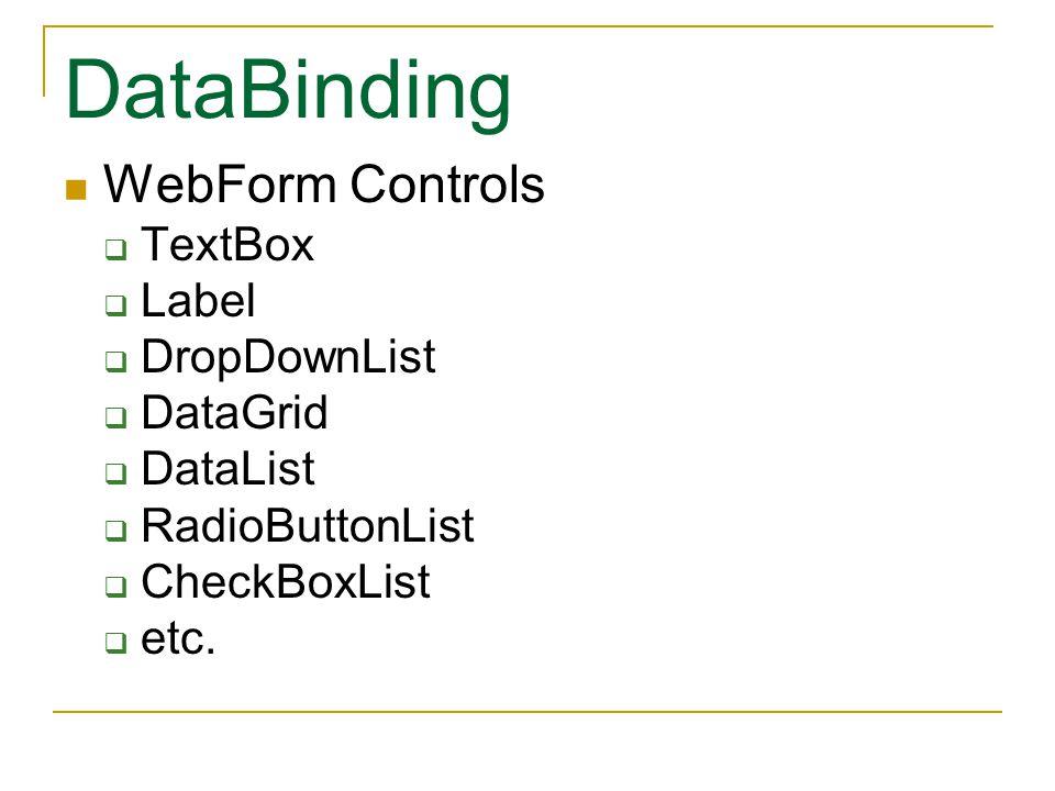 WebForm Controls  TextBox  Label  DropDownList  DataGrid  DataList  RadioButtonList  CheckBoxList  etc.