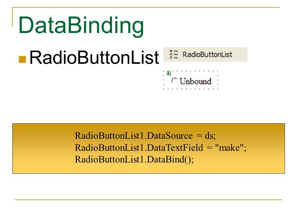 DataBinding RadioButtonList RadioButtonList1.DataSource = ds; RadioButtonList1.DataTextField = make ; RadioButtonList1.DataBind();