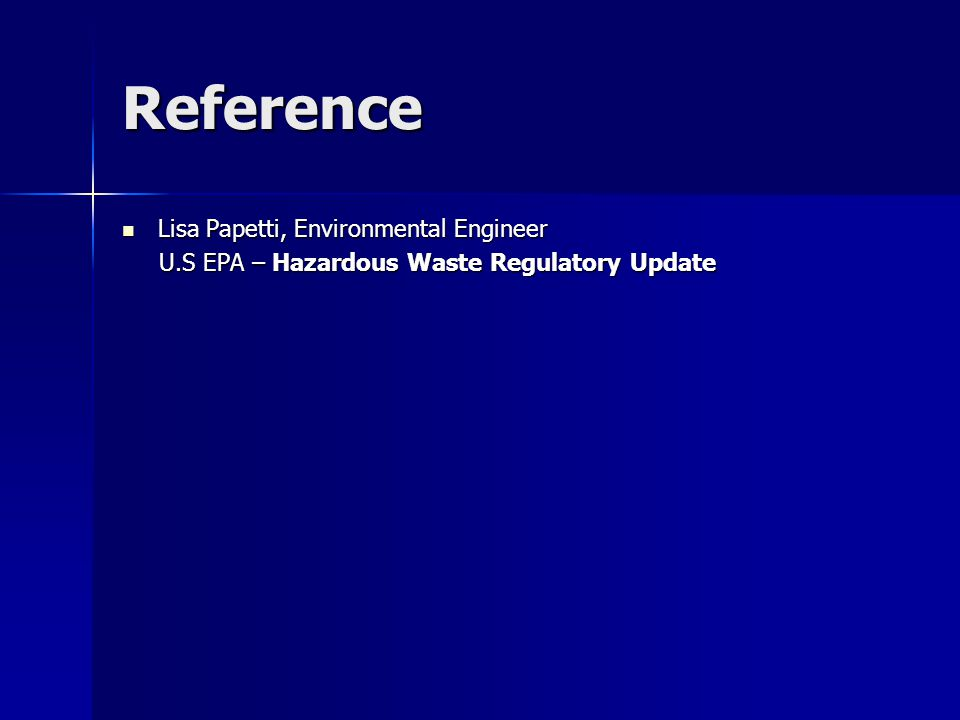 Reference Lisa Papetti, Environmental Engineer Lisa Papetti, Environmental Engineer U.S EPA – Hazardous Waste Regulatory Update U.S EPA – Hazardous Waste Regulatory Update