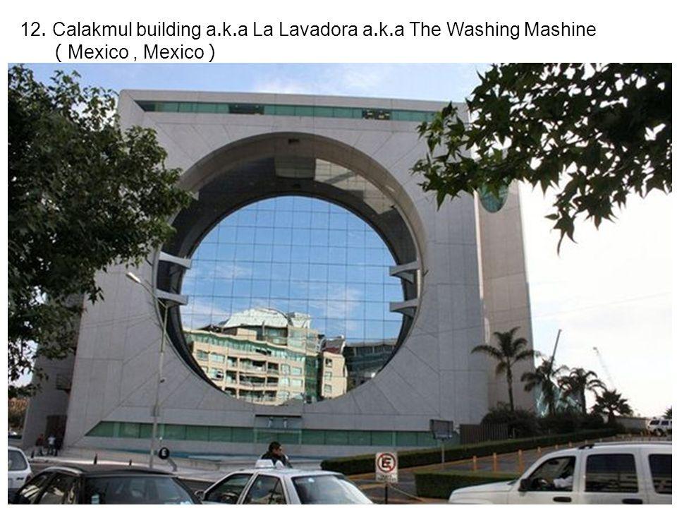 12. Calakmul building a.k.a La Lavadora a.k.a The Washing Mashine ( Mexico, Mexico )