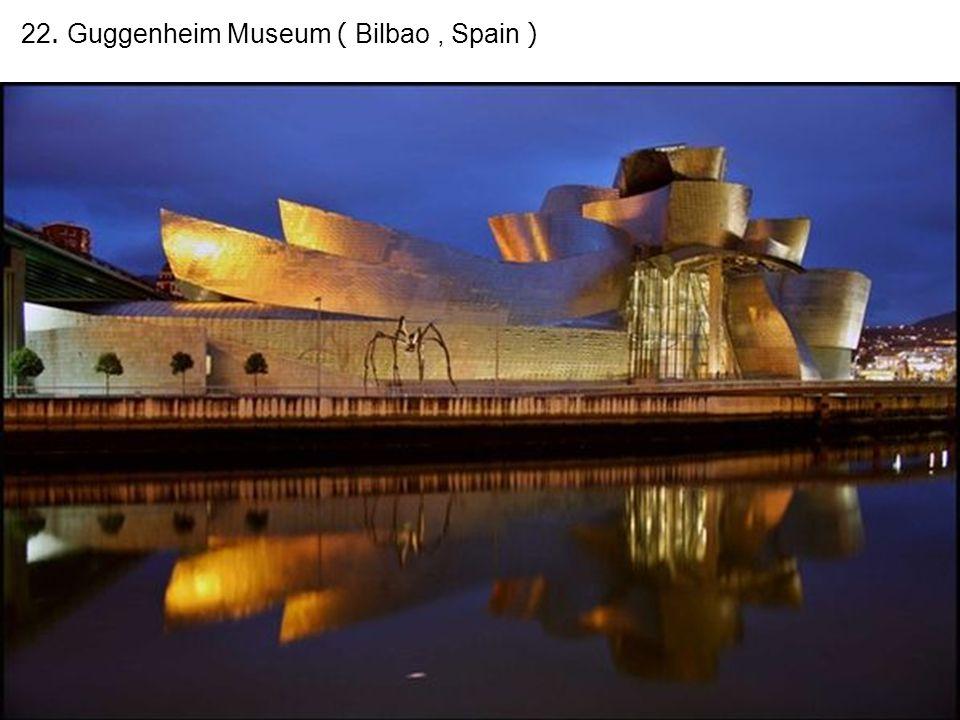 22. Guggenheim Museum ( Bilbao, Spain )