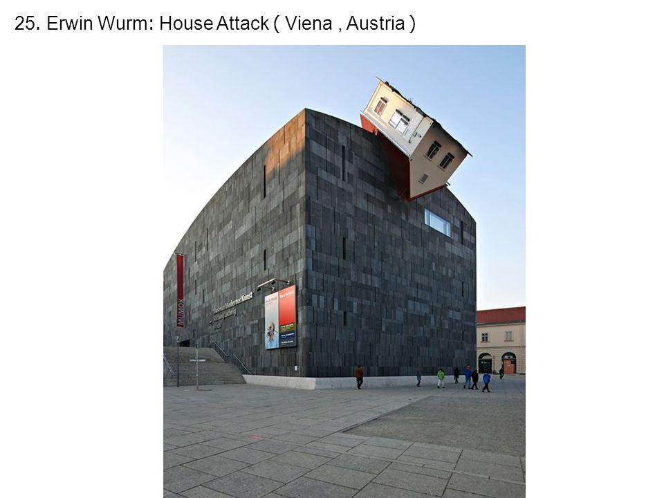 25. Erwin Wurm: House Attack ( Viena, Austria )