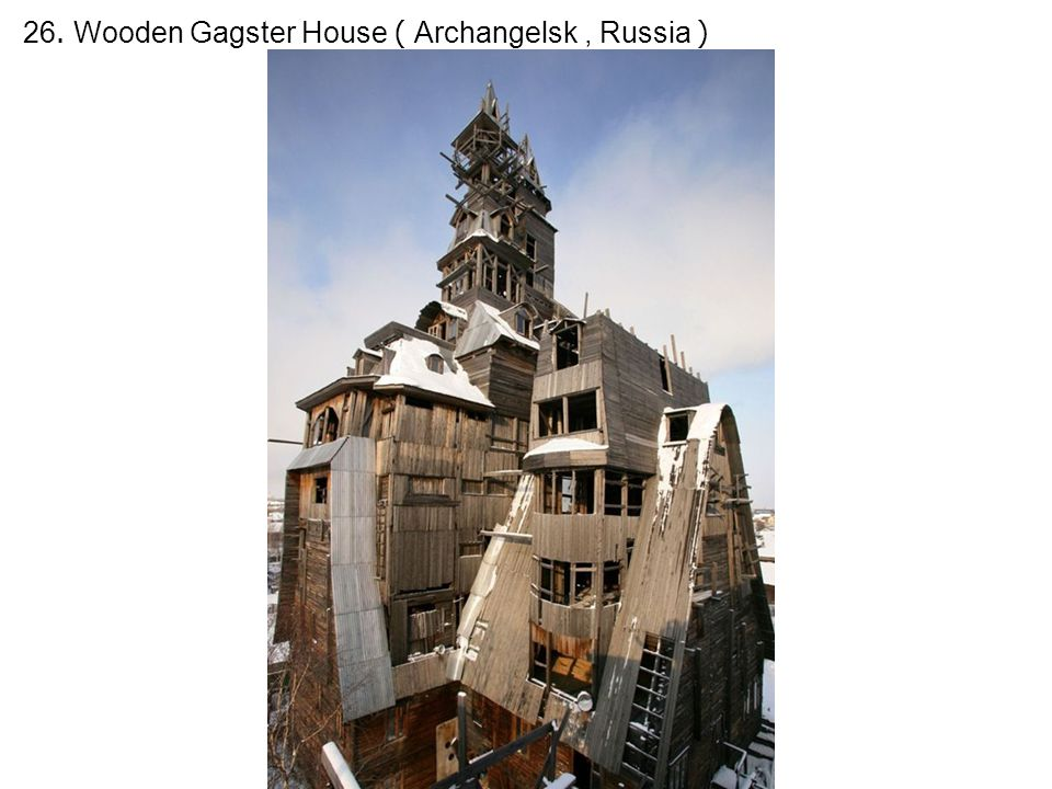 26. Wooden Gagster House ( Archangelsk, Russia )