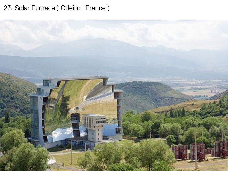 27. Solar Furnace ( Odeillo, France )
