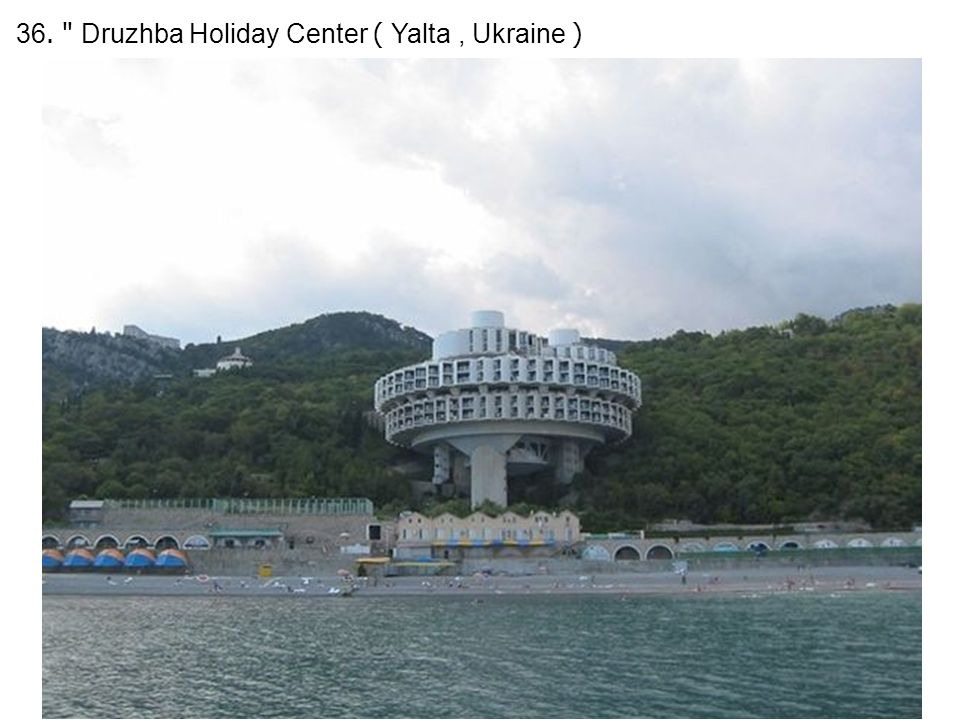 36. Druzhba Holiday Center ( Yalta, Ukraine )