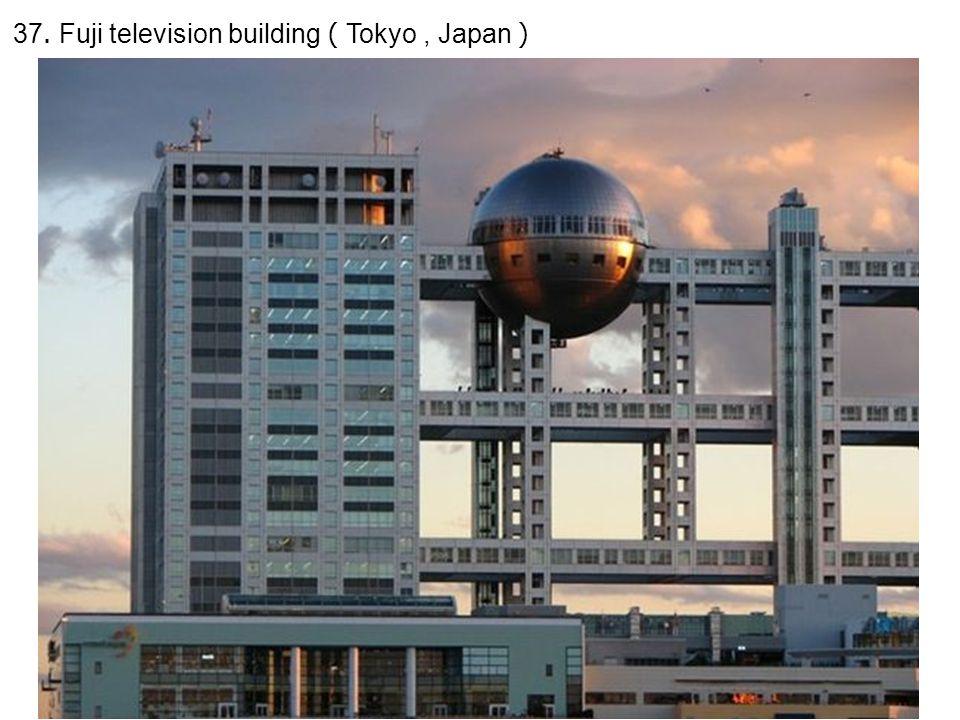 37. Fuji television building ( Tokyo, Japan )