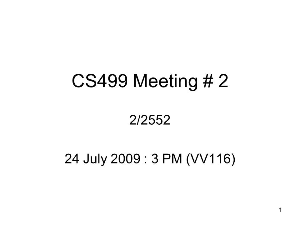 1 CS499 Meeting # 2 2/2552 24 July 2009 : 3 PM (VV116)