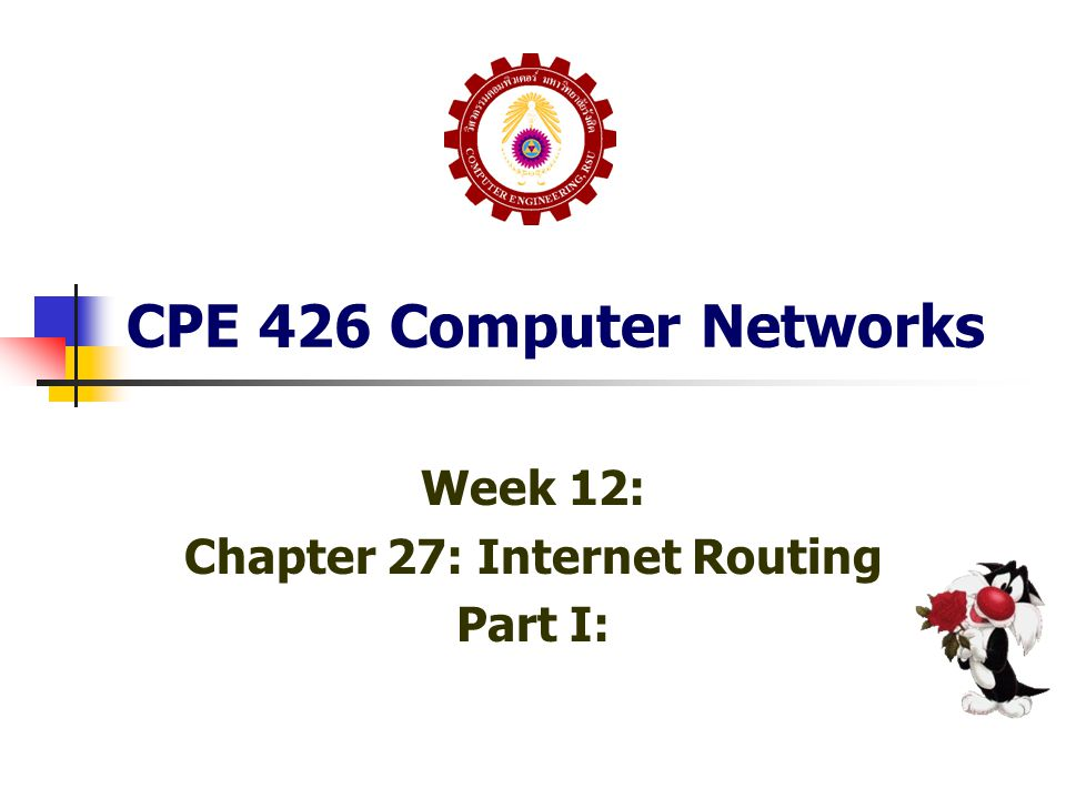 CPE 426 Computer Networks Week 12: Chapter 27: Internet Routing Part I: