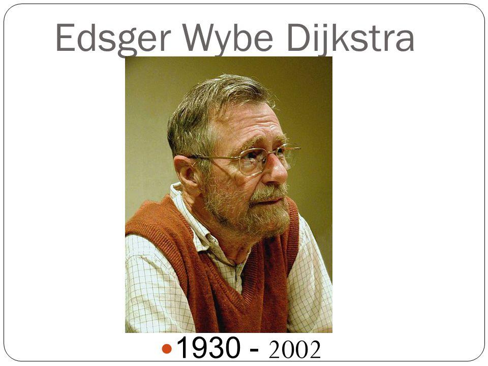 Edsger Wybe Dijkstra 1930 - 2002