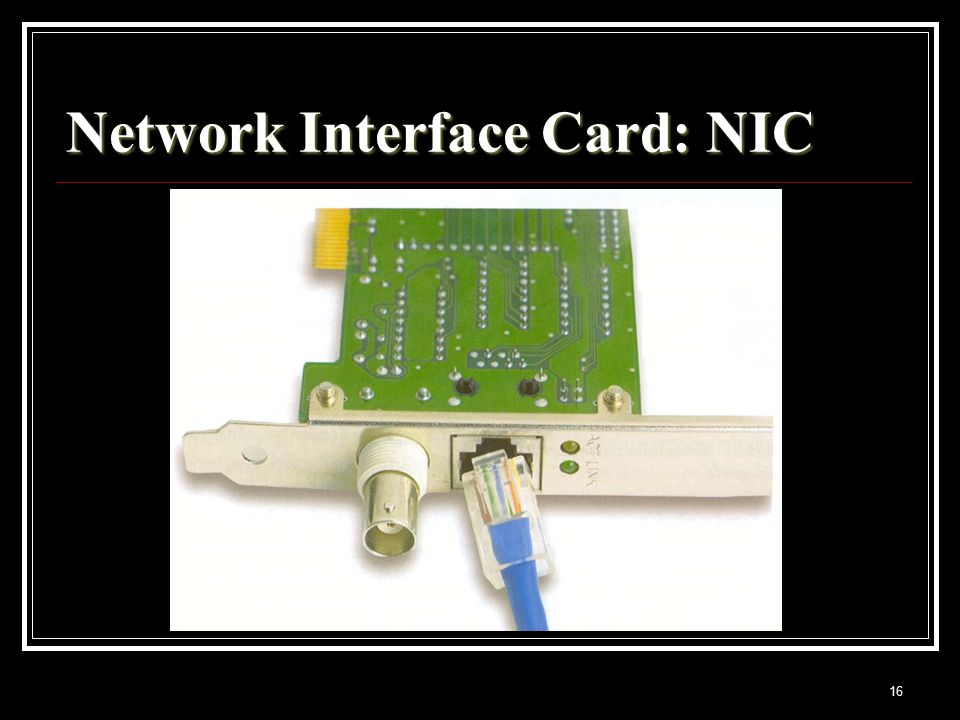 16 Network Interface Card: NIC