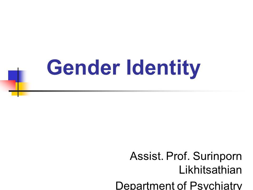 Gender Identity Assist. Prof. Surinporn Likhitsathian Department of Psychiatry