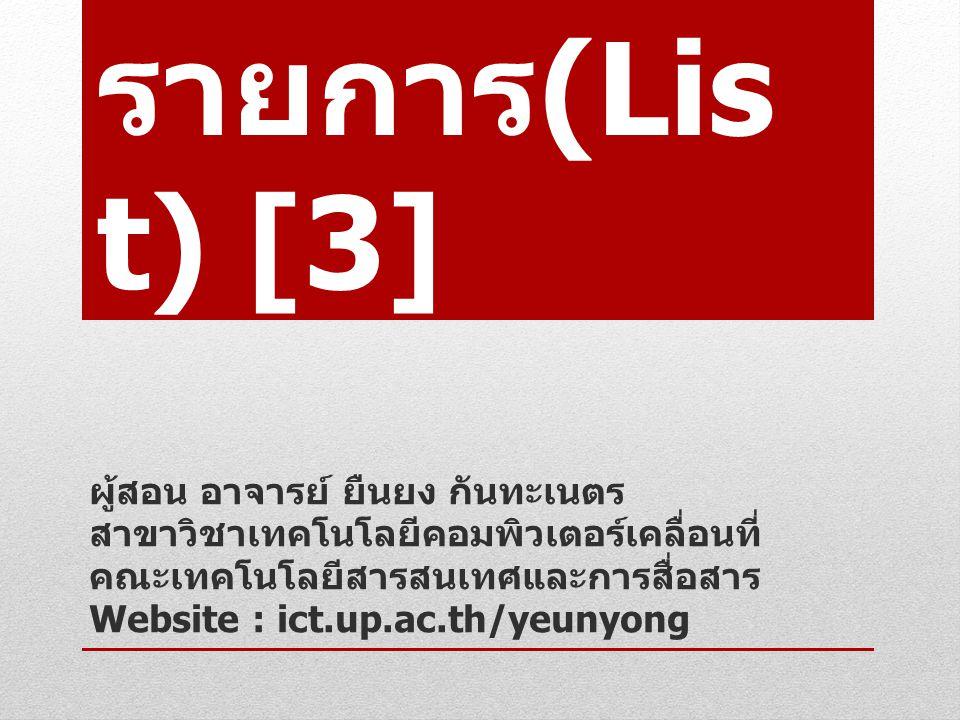 รายการ (Lis t) [3] ผู้สอน อาจารย์ ยืนยง กันทะเนตร สาขาวิชาเทคโนโลยีคอมพิวเตอร์เคลื่อนที่ คณะเทคโนโลยีสารสนเทศและการสื่อสาร Website : ict.up.ac.th/yeun