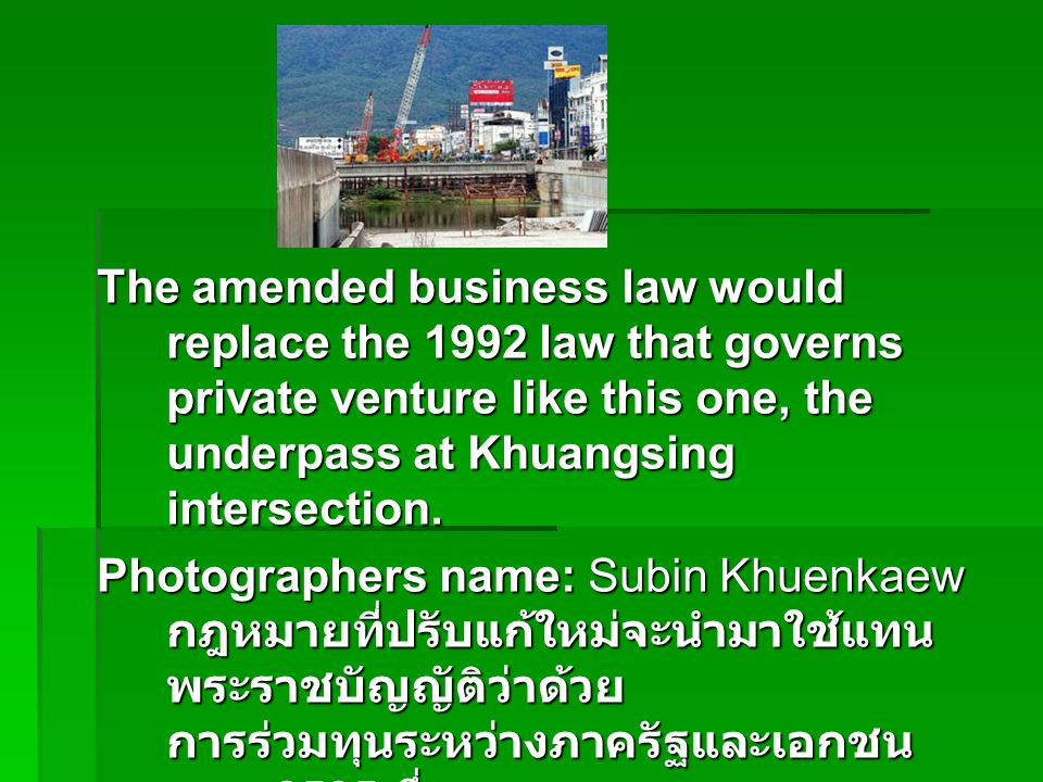 The amended business law would replace the 1992 law that governs private venture like this one, the underpass at Khuangsing intersection. Photographer