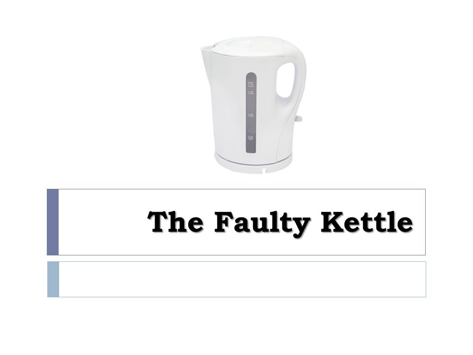 The Faulty Kettle