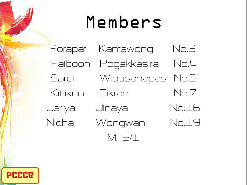Members PorapatKantawongNo.3 PaiboonPogakkasiraNo.4 SarutWipusanapasNo.5 KittikunTikranNo.7 JariyaJinayaNo.16 NichaWongwanNo.19 M.