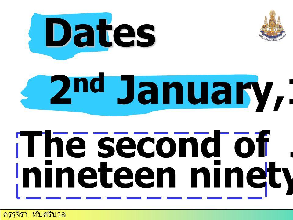 ครูรุจิรา ทับศรีนวล Dates Dates 2 nd January,1991 The second of January, nineteen ninety- one