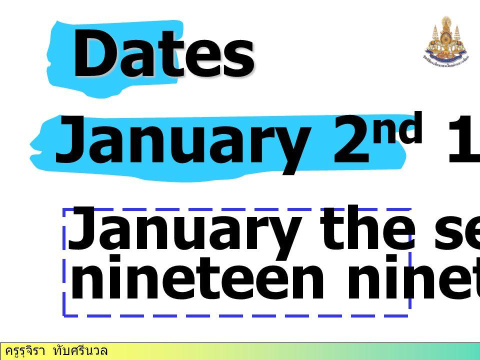 ครูรุจิรา ทับศรีนวล Dates Dates January 2 nd 1991 January the second, nineteen ninety- one