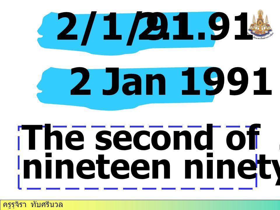 ครูรุจิรา ทับศรีนวล 2/1/912.1.91 2 Jan 1991 The second of January, nineteen ninety- one