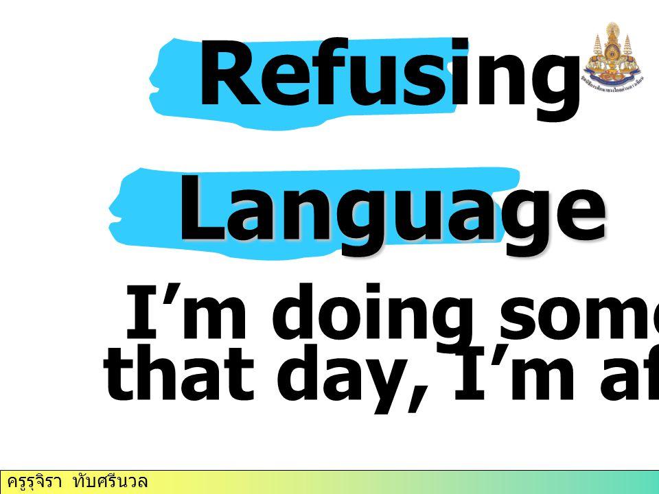 ครูรุจิรา ทับศรีนวล Refusing Language I'm doing something that day, I'm afraid.
