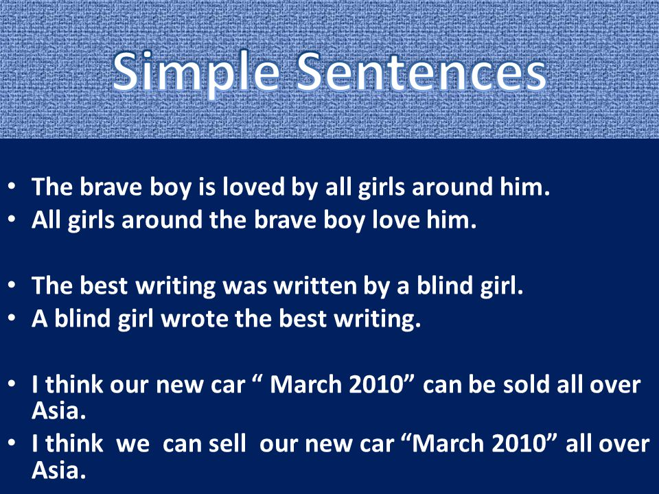 The brave boy is loved by all girls around him. All girls around the brave boy love him. The best writing was written by a blind girl. A blind girl wr