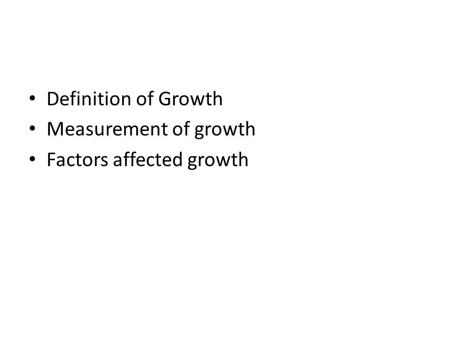 Definition of Growth Measurement of growth Factors affected growth