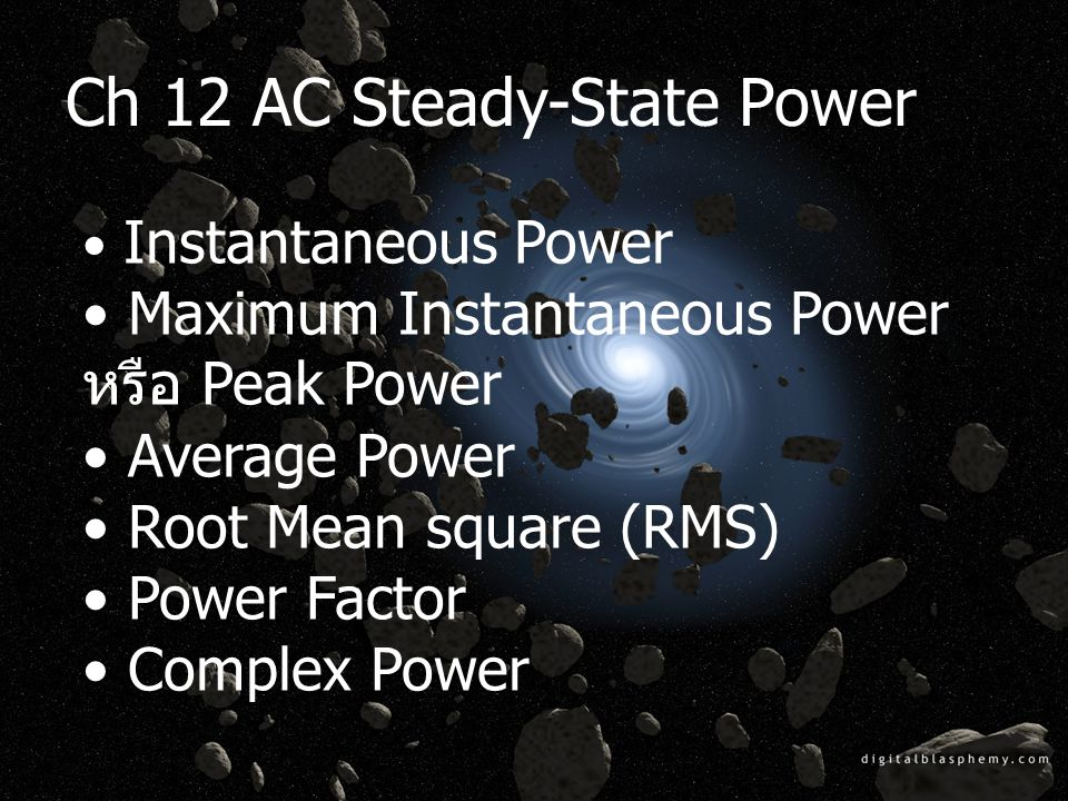 Ch 12 AC Steady-State Power Instantaneous Power Maximum Instantaneous Power หรือ Peak Power Average Power Root Mean square (RMS) Power Factor Complex