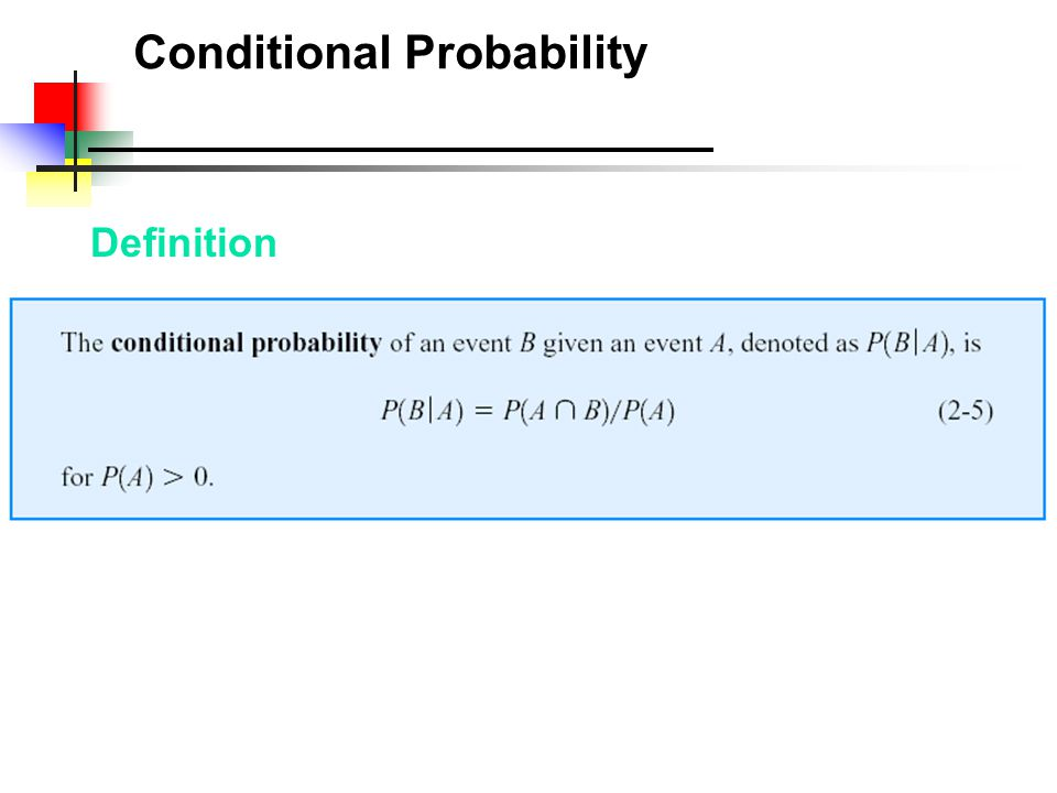 Computing Conditional Probabilities A conditional probability is the probability of one event, given that another event has occurred: Where P(A and B) = joint probability of A and B P(A) = marginal probability of A P(B) = marginal probability of B The conditional probability of A given that B has occurred The conditional probability of B given that A has occurred