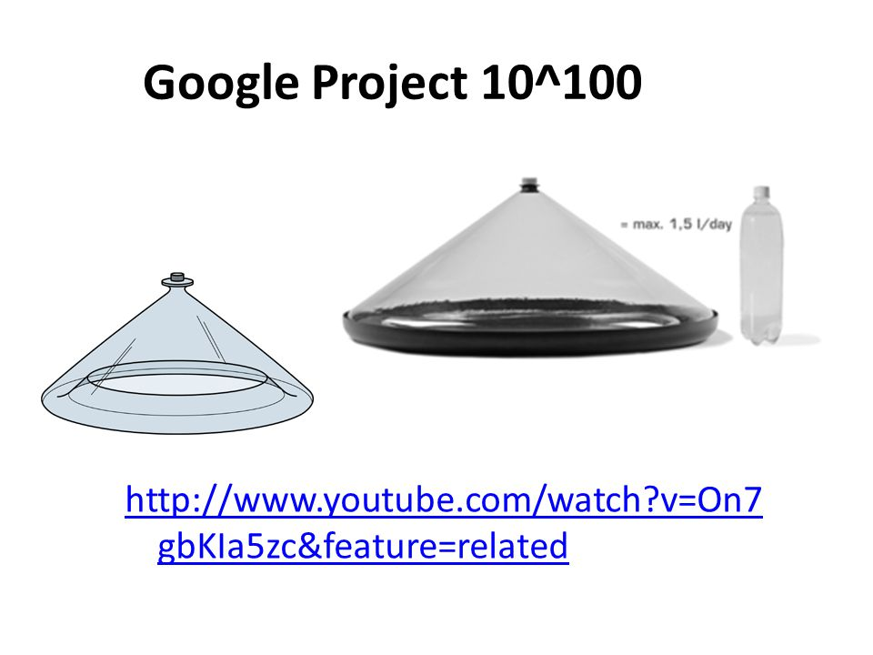Google Project 10^100 http://www.youtube.com/watch?v=On7 gbKIa5zc&feature=related