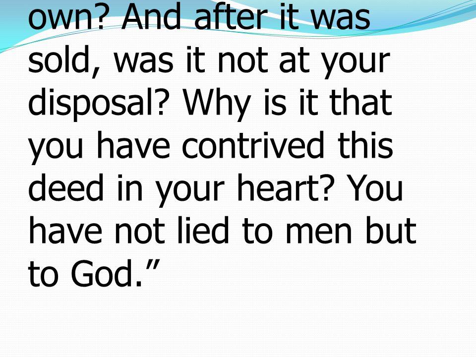 4 เมื่อที่ดินยังอยู่ก็เป็นของเจ้า มิใช่หรือ เมื่อขายแล้วเงินก็ ยังอยู่ในอำนาจของเจ้ามิใช่ หรือ มีเหตุอะไรเกิดขึ้นให้ เจ้าคิดในใจเช่นนั้นเล่า เจ้า มิได้มุสาต่อมนุษย์แต่ได้มุสา ต่อพระเจ้า