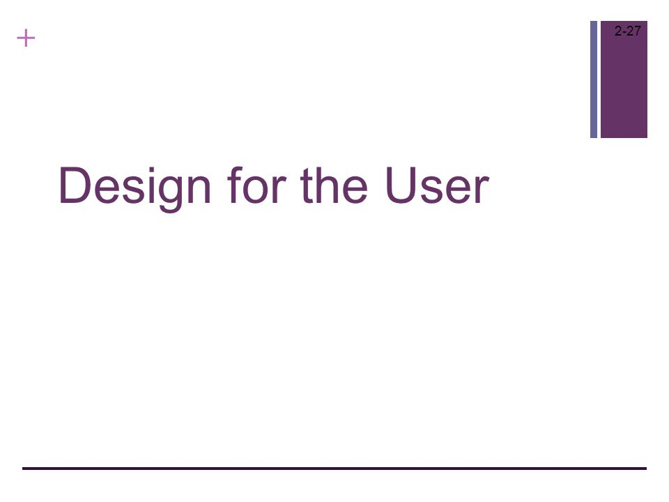+ Design for the User 2-27