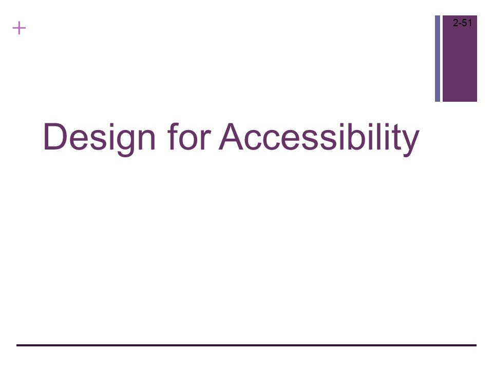 + Design for Accessibility 2-51