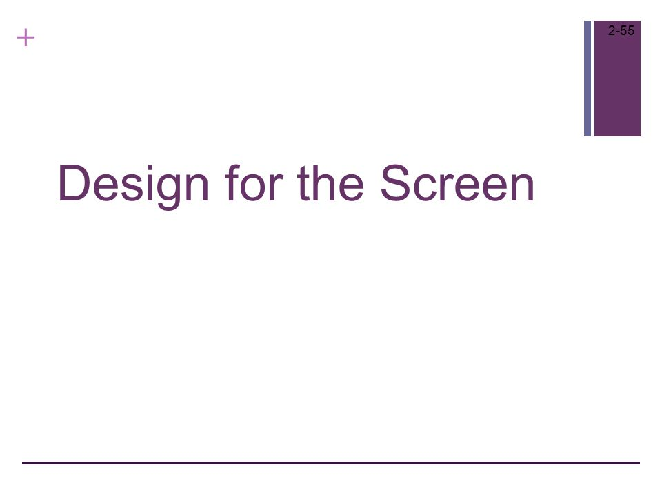 + Design for the Screen 2-55