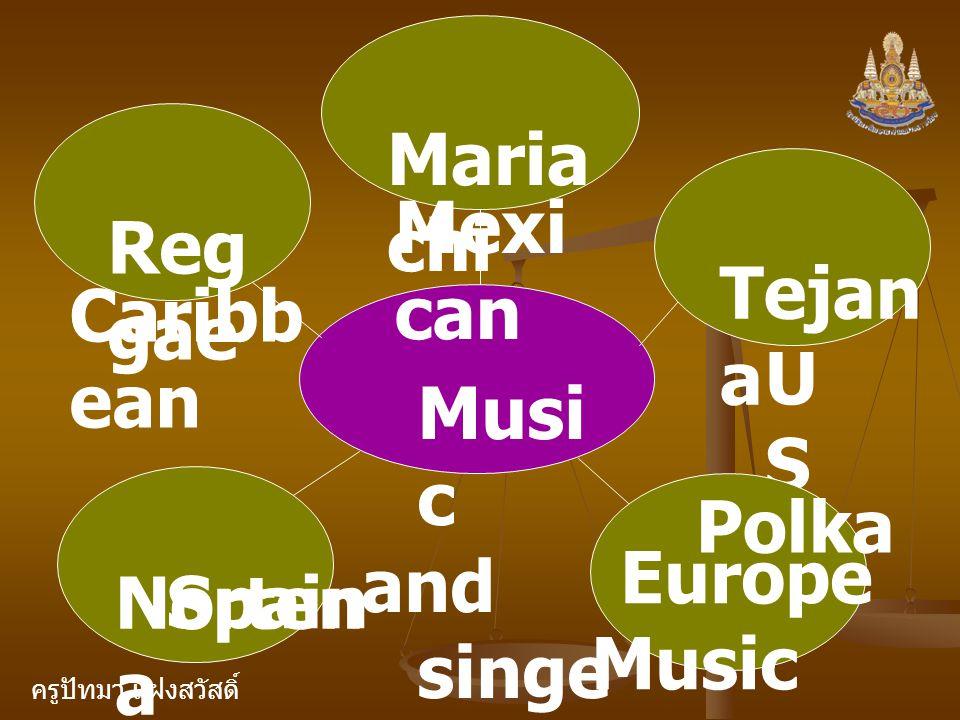 ครูปัทมา แฝงสวัสดิ์ Musi c and singe rs Maria chi Mexi can Tejan a US US Reg gae Caribb ean Norten a Spain Polka Europe Music
