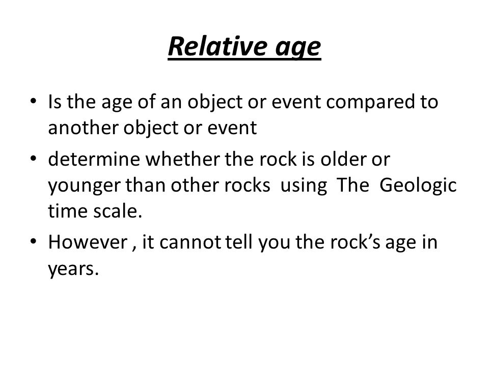 Relative age Is the age of an object or event compared to another object or event determine whether the rock is older or younger than other rocks usin