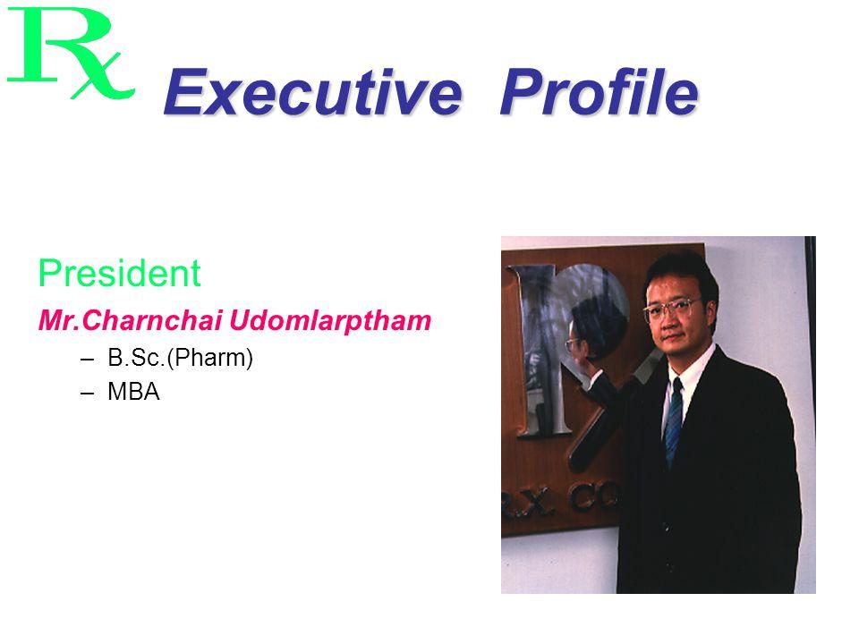 Executive Profile President Mr.Charnchai Udomlarptham –B.Sc.(Pharm) –MBA