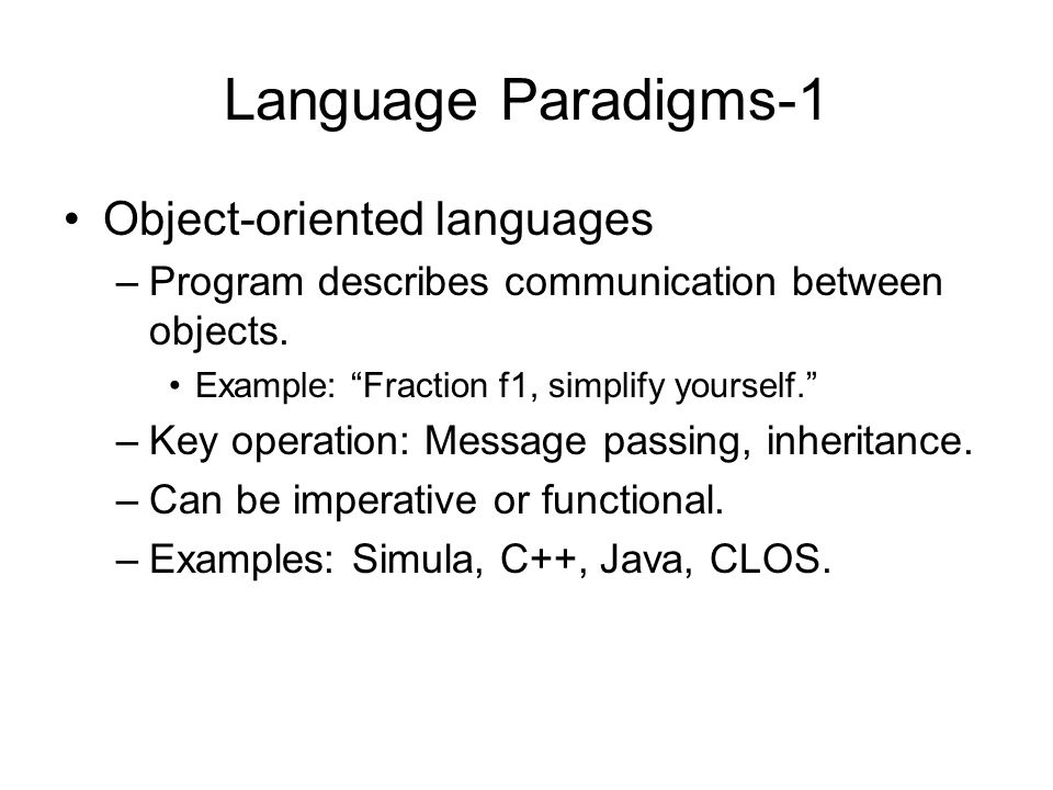 Language Paradigms-1 Object-oriented languages –Program describes communication between objects.