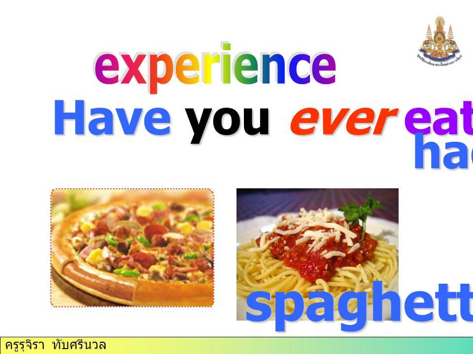 ครูรุจิรา ทับศรีนวล Have you ever eaten pizza had had spaghetti