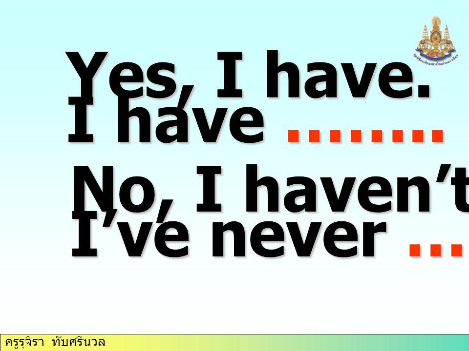 ครูรุจิรา ทับศรีนวล Yes, I have. I have …….. it twice. No, I haven't. I've never ……… it.