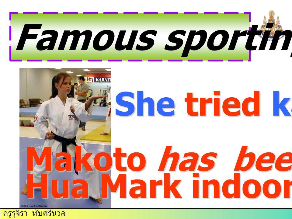 ครูรุจิรา ทับศรีนวล Famous sporting places She tried karate. Makoto has been to Hua Mark indoor Stadium.