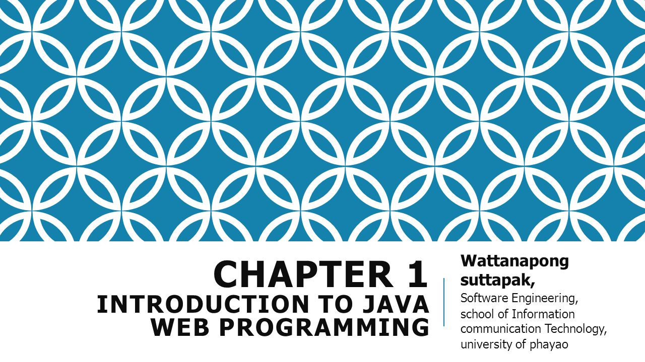 CHAPTER 1 INTRODUCTION TO JAVA WEB PROGRAMMING Wattanapong suttapak, Software Engineering, school of Information communication Technology, university of phayao