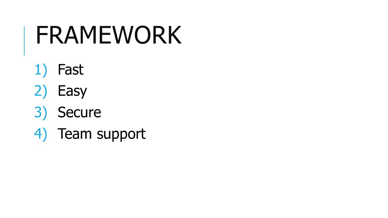 FRAMEWORK 1)Fast 2)Easy 3)Secure 4)Team support